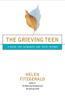 The Grieving Teen : A Guide for Teenagers and Their Friends, Fitzgerald,Helen
