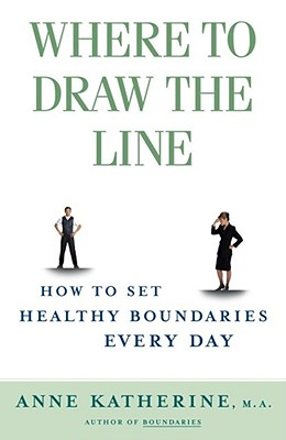 Image for Where to Draw the Line: How to Set Healthy Boundaries Every Day