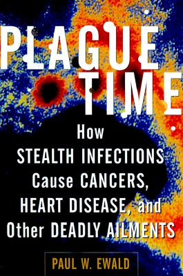 Image for Plague Time: How Stealth Infections Cause Cancer, Heart Disease, and Other Deadly Ailments