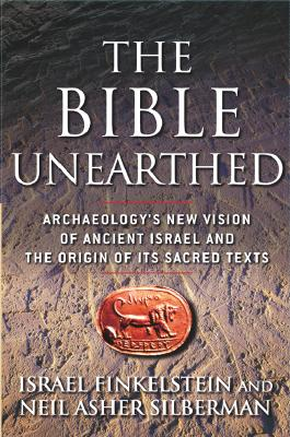 Image for The Bible Unearthed: Archaeology's New Vision of Ancient Israel and the Origin of Its Sacred Texts