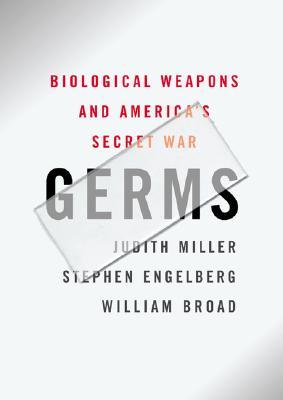 Germs : Biological Weapons and America's Secret War, Miller, Judith; Engelberg, Stephen; Broad, William