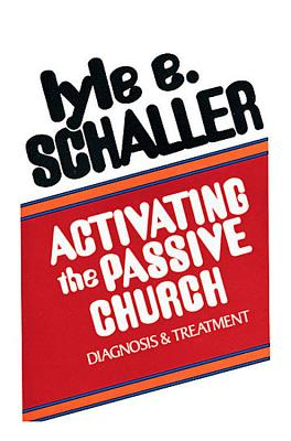 Activating the Passive Church: Diagnosis and Treatment, LYLE E. SCHALLER