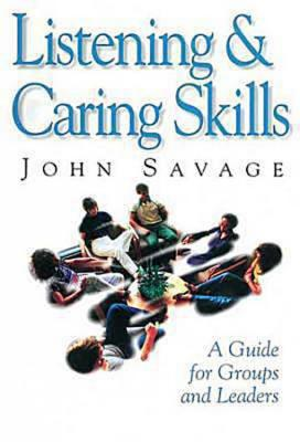 Listening and Caring Skills in Ministry: A Guide for Groups and Leaders, Savage, John