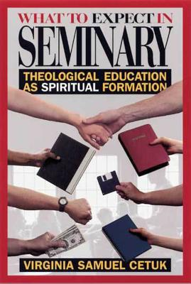 Image for What to Expect in Seminary: Theological Education as Spiritual Formation