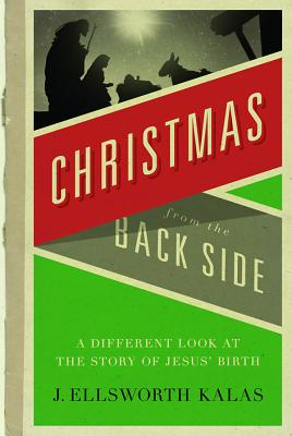 Image for Christmas from the Back Side: A Different Look at the Story of Jesus Birth