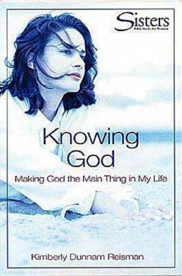 Knowing God: Making God the Main Thing in My Life: Participant's Workbook, Reisman, Kimberly Dunnam