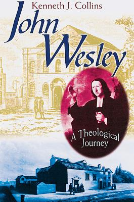 John Wesley: A Theological Journey, Kenneth J. Collins