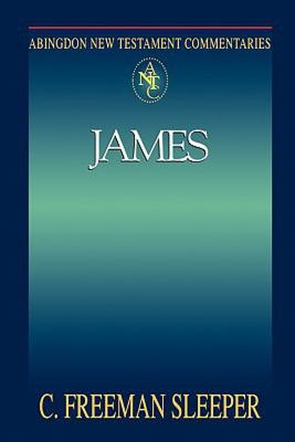 Abingdon New Testament Commentaries: James, Sleeper,Dr C Freeman; Sleeper, C. Freeman
