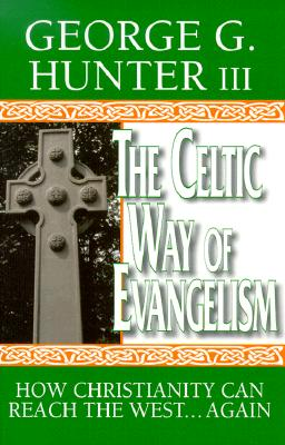 The Celtic Way of Evangelism: How Christianity Can Reach the West...Again, GEORGE G., III HUNTER