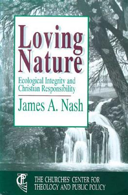 Loving Nature: Ecological Integrity and Christian Responsibility, Nash, James A.