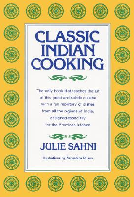 Classic Indian Cooking, Sahni, Julie