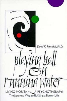 Image for Playing Ball on Running Water: The Japanese Way to Building a Better Life