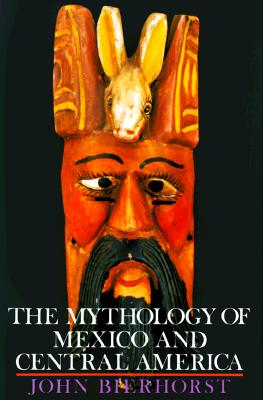 The Mythology of Mexico and Central America, John Bierhorst