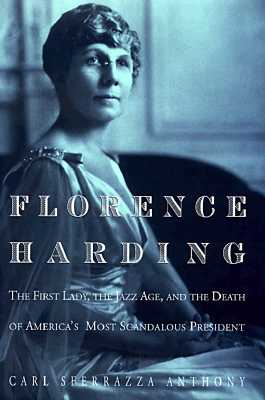 Image for Florence Harding: The First Lady, the Jazz Age, and the Death of America's Most Scandalous President