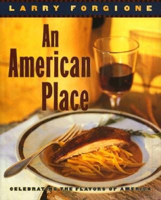 Image for An American Place: Celebrating the Flavors of America