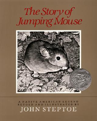 The Story of Jumping Mouse (Caldecott Honor Books), John Steptoe