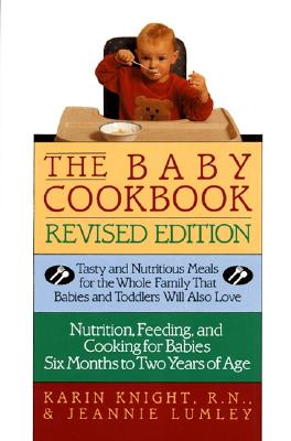 The Baby Cookbook: Tasty and Nutritious Meals for the Whole Family That Babies and Toddlers Will Also Love, Knight, Karin; Lumley, Jeannie