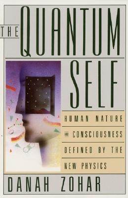 Quantum Self: Human Nature and Consciousness Defined by the New Physics, Zohar, Danah;Marshall, I. N.