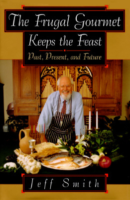 Image for The Frugal Gourmet Keeps the Feast: Past Present and Future