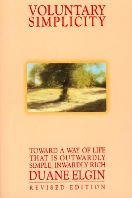 Voluntary Simplicity: Toward a Way of Life That Is Outwardly Simple, Inwardly Rich (Revised edition), Elgin, Duane