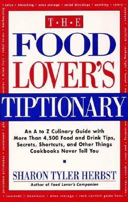 Image for The Food Lover's Tiptionary: An A to Z Culinary Guide with More Than 4000 Food and Drink Tips, ......