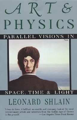 Art and Physics: Parallel Visions in Space, Time, and Light, Leonard Shlain