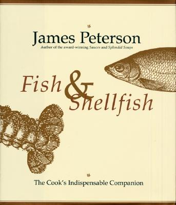 Fish & Shellfish: The Cook's Indispensable Companion, Peterson, James