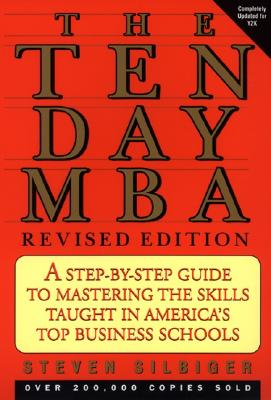 Image for The Ten-Day MBA: A Step-By-step Guide To Mastering The Skills Taught In America's Top Business Schools