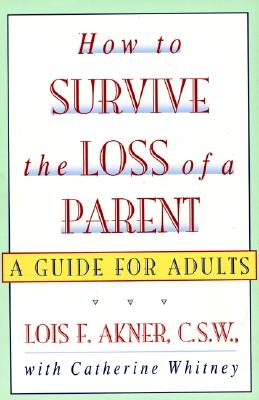 How to Survive the Loss of a Parent: A Guide for Adults, Akner, Lois F.;Whitney, Catherine
