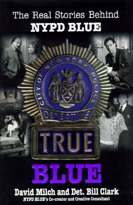 Image for True Blue: The Real Stories Behind NYPD Blue