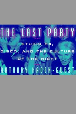 Image for The Last Party: Studio 54, Disco, and the Culture of the Night
