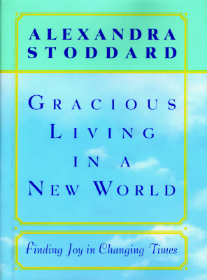 Image for Gracious Living in a New World: How to Appreciate Each Day More