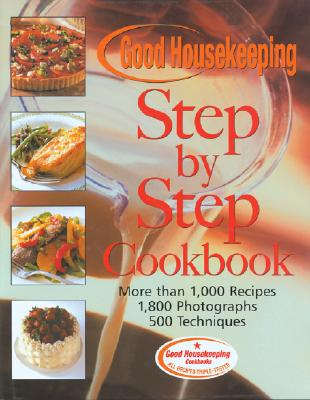 Image for The Good Housekeeping Step-by-Step Cookbook: More Than 1,000 Recipes * 1,800 Photographs