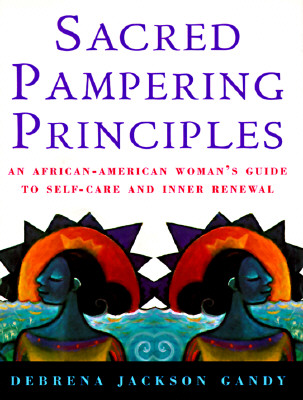 Image for Sacred Pampering Principles: An African-American Woman's Guide to Self-Care and Inner Renewal