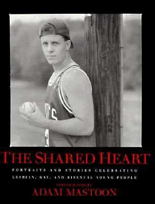 Image for Shared Heart: Portraits And Stories Celebrating Lesbian, Gay, And Bisexual Young