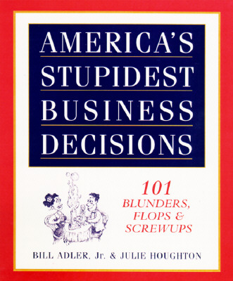 Image for America's Stupidest Business Decisions: 101 Blunders, Flops, And Screwups
