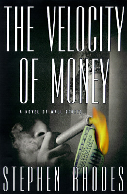 Image for The Velocity of Money: A Novel of Wall Street