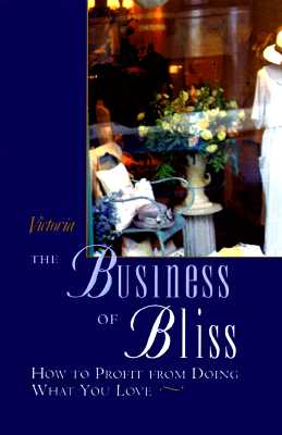 Image for The Business of Bliss: How To Profit From Doing What You Love