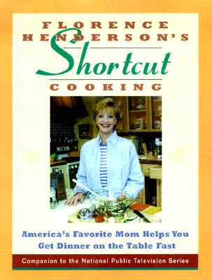 Image for Florence Henderson's Short-Cut Cooking: America's Favorite Mom Helps You Get Dinner On The Table Fast