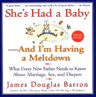 She's Had a Baby-And I'm Having a Meltdown, Barron, James Douglas