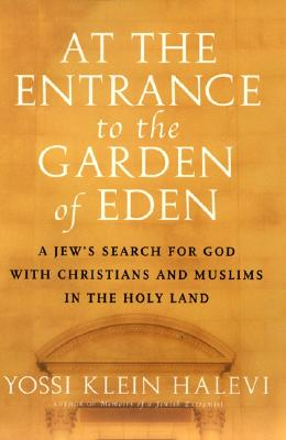 Image for At the Entrance to the Garden of Eden: a Jew's Search for God with Christians and Muslims in the Holy Land