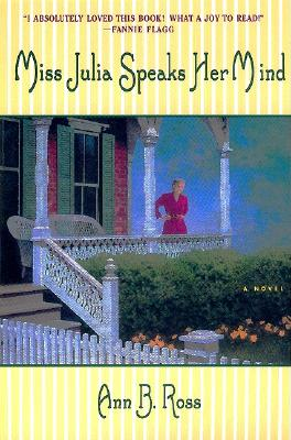 Miss Julia Speaks Her Mind: A Novel, ANN B. ROSS