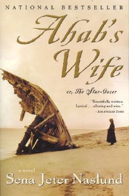 Ahab's Wife: Or, The Star-Gazer: A Novel, Naslund, Sena Jeter