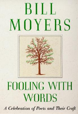 Fooling with Words: A Celebration of Poets and Their Craft, Moyers, Bill
