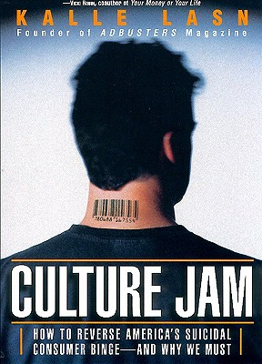 Culture Jam: How to Reverse America's Suicidal Consumer Binge--And Why We Must, Lasn, Kalle