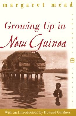 Image for Growing Up in New Guinea: A Comparative Study of Primitive Education (Perennial Classics)