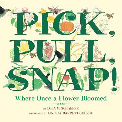 Image for Pick, Pull, Snap!: Where Once a Flower Bloomed