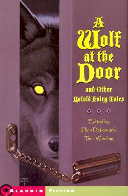 Wolf at the Door : And Other Retold Fairy Tales, ELLEN DATLOW, TERRI WINDLING