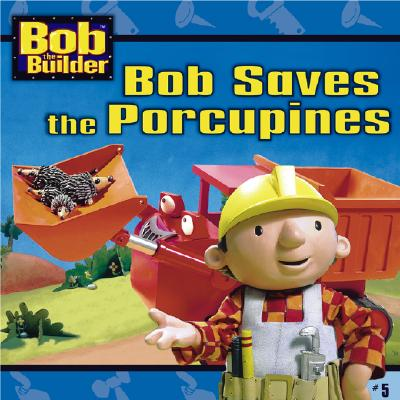 Image for Bob Saves the Porcupines (Bob the Builder)