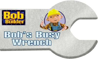 Image for Bob's Busy Wrench (Bob the Builder)